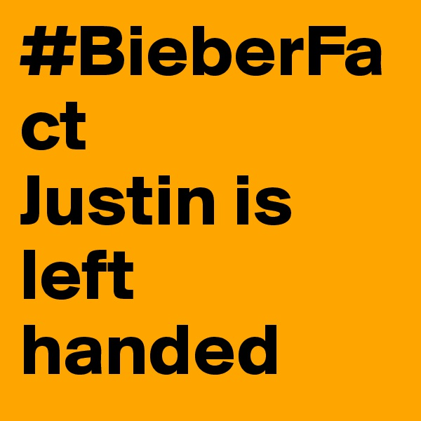#BieberFact Justin is left handed