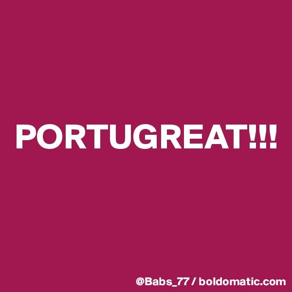 PORTUGREAT!!!