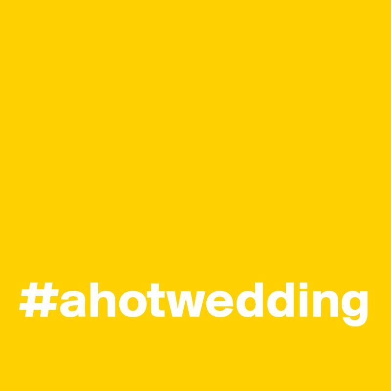 #ahotwedding