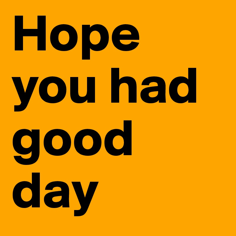 hope you had good day post by olavrex on boldomatic