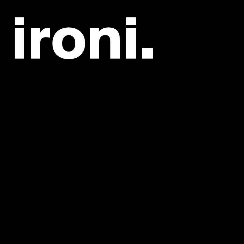 ironi.