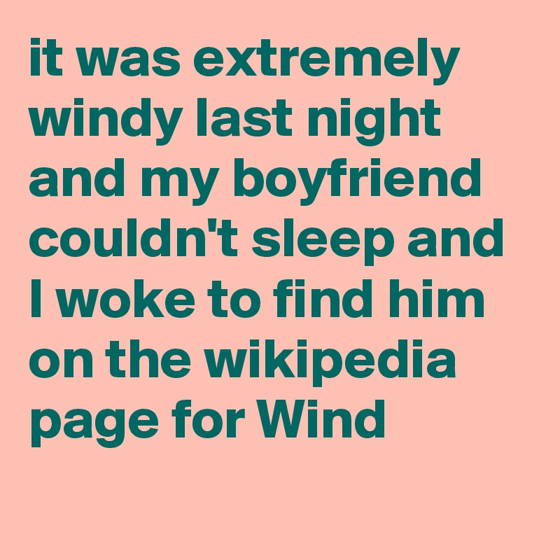 it was extremely windy last night and my boyfriend couldn't