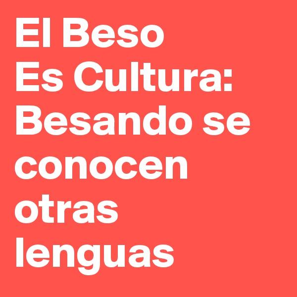 El Beso Es Cultura: Besando se conocen otras lenguas