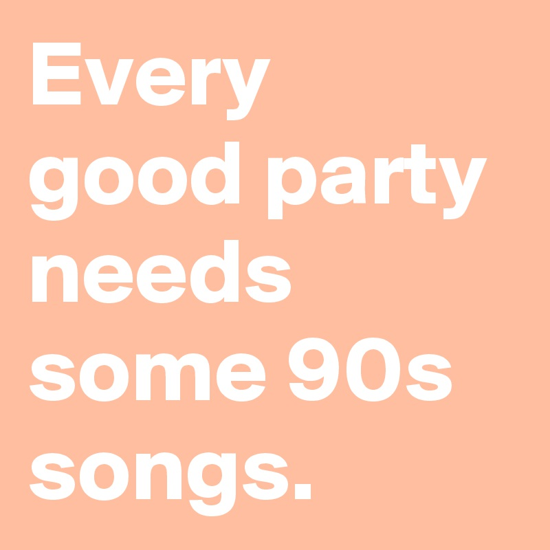 Every good party needs some 90s songs.