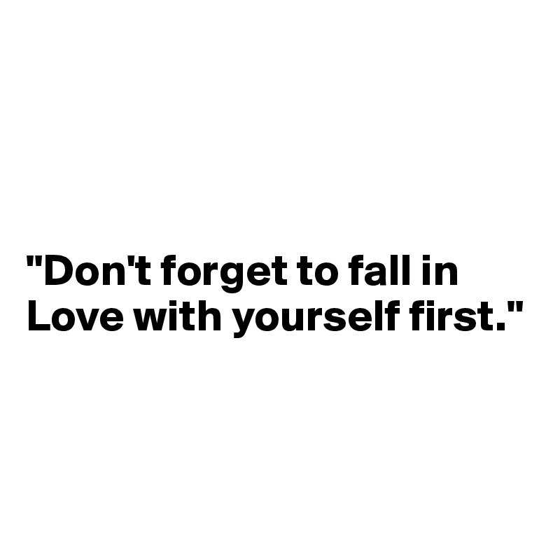Dont Forget To Fall In Love With Yourself First Post By Meeeoow