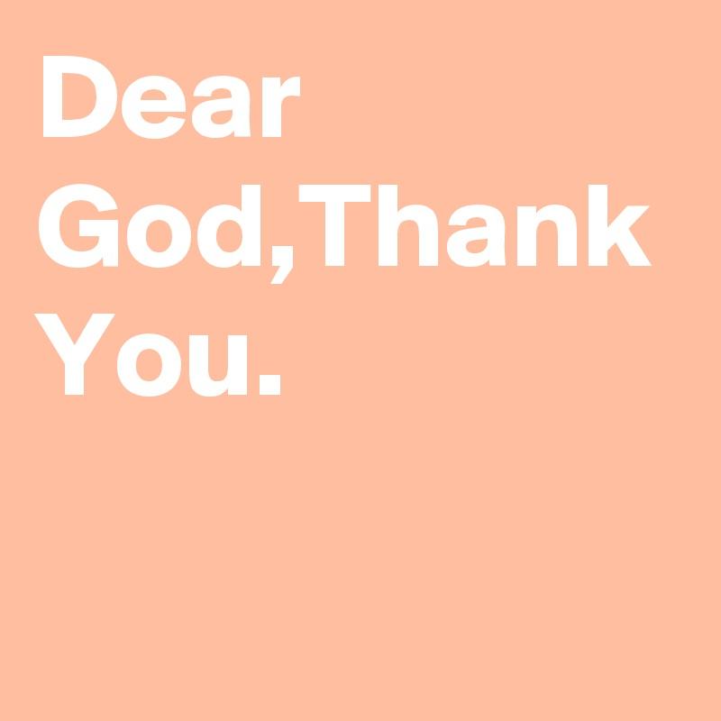 Dear God,Thank You.