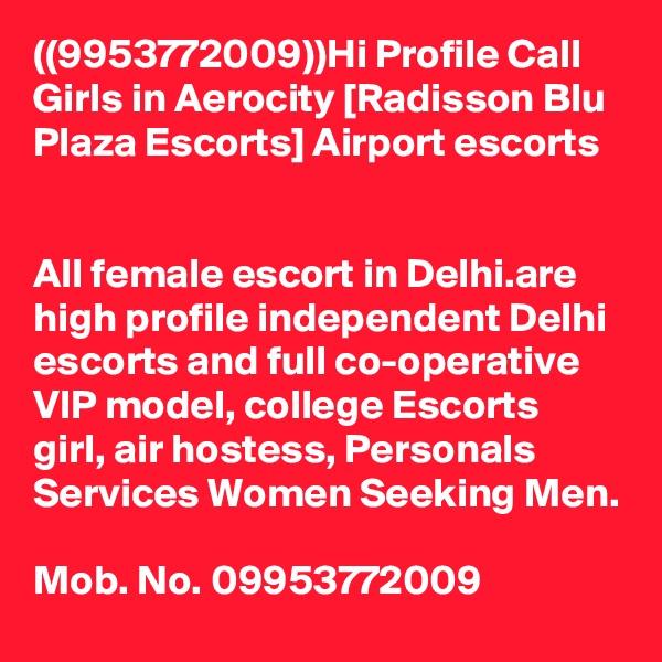 ((9953772009))Hi Profile Call Girls in Aerocity [Radisson Blu Plaza Escorts] Airport escorts   All female escort in Delhi.are high profile independent Delhi escorts and full co-operative VIP model, college Escorts girl, air hostess, Personals Services Women Seeking Men.  Mob. No. 09953772009
