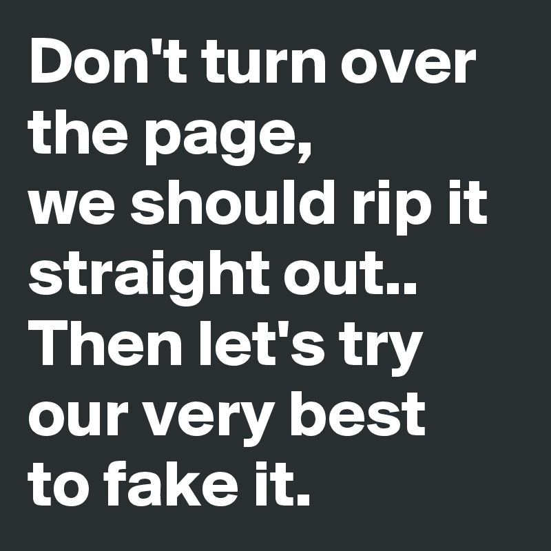 Dont Turn Over The Page We Should Rip It Straight Out