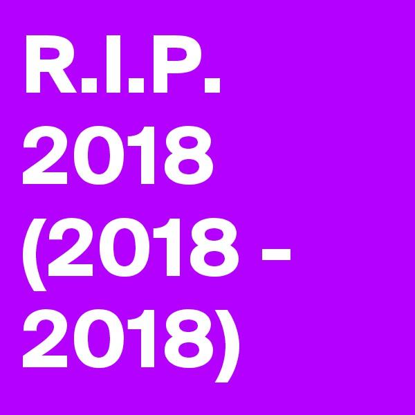 R.I.P. 2018 (2018 - 2018)