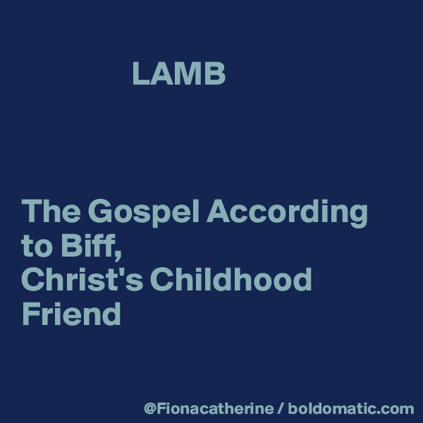LAMB    The Gospel According to Biff, Christ's Childhood Friend