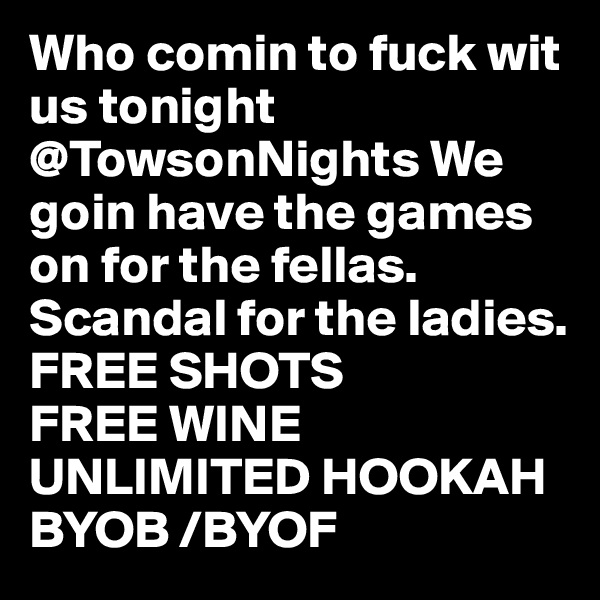 Who comin to fuck wit us tonight @TowsonNights We goin have the games on for the fellas. Scandal for the ladies. FREE SHOTS  FREE WINE UNLIMITED HOOKAH  BYOB /BYOF