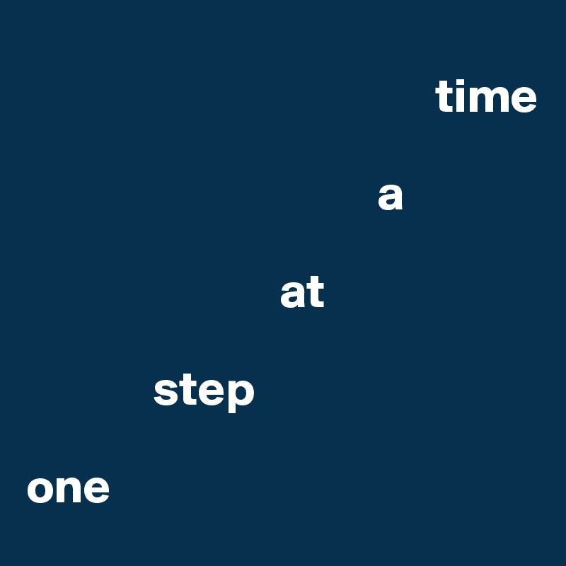 time                                                        a                             at                step   one