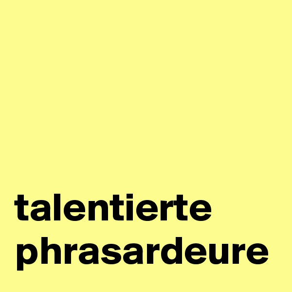 talentierte phrasardeure