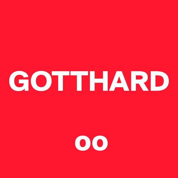 GOTTHARD             oo