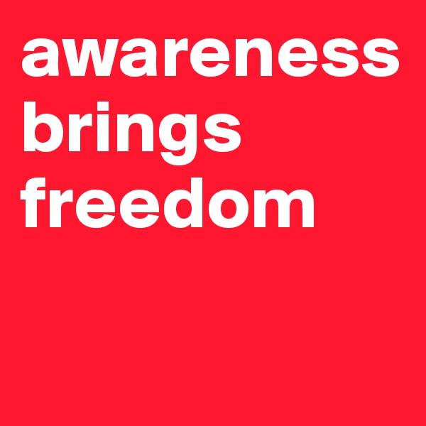 awareness brings freedom