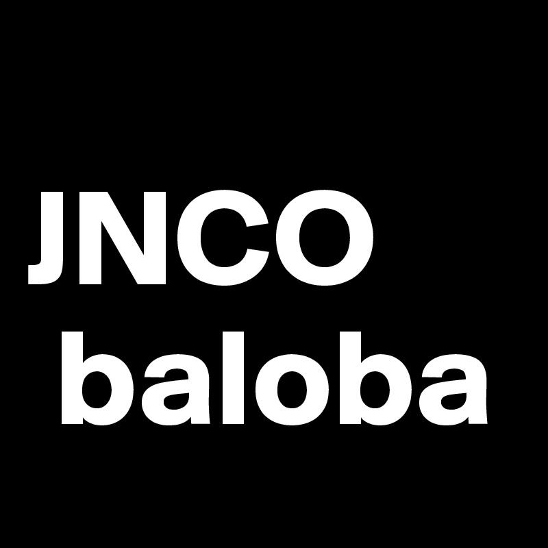 JNCO  baloba