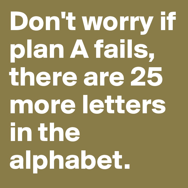 Business Success Quotes - if plan A fails