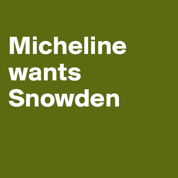 Micheline wants Snowden