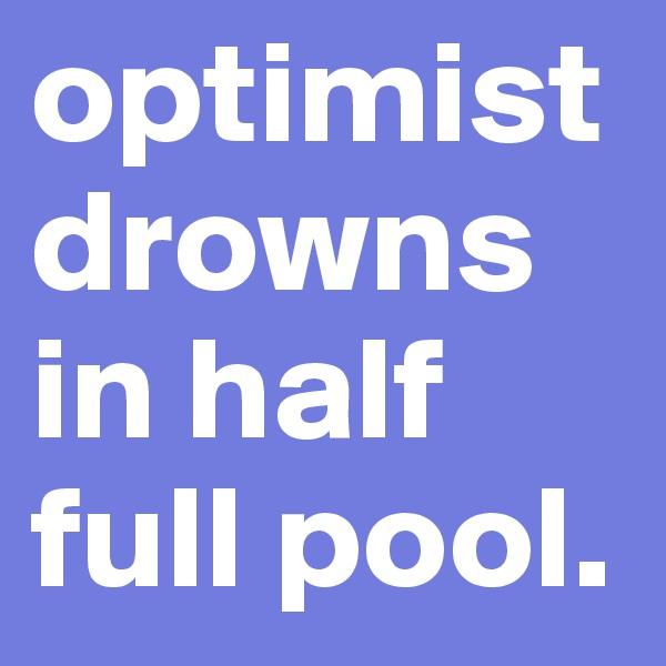 optimist drowns in half full pool.
