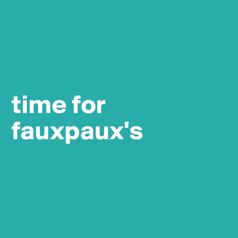 time for fauxpaux's