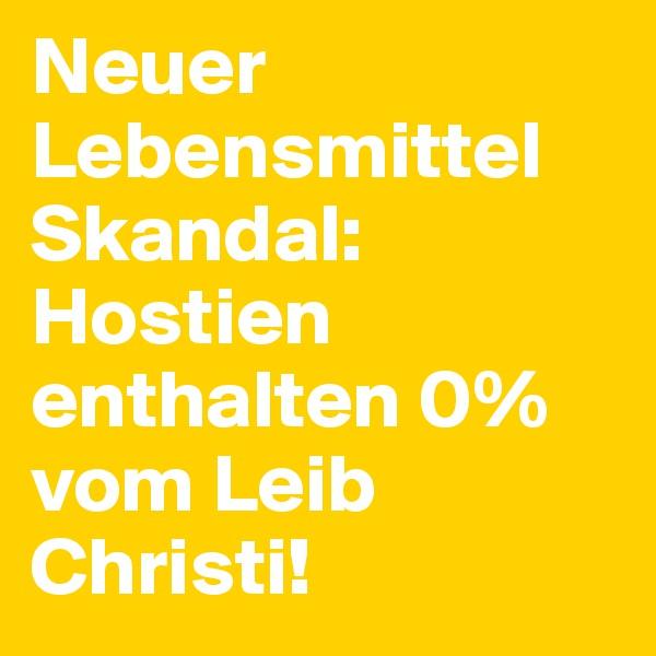 Neuer Lebensmittel Skandal: Hostien enthalten 0% vom Leib Christi!
