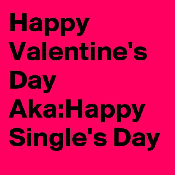 Happy Valentine's Day Aka:Happy Single's Day