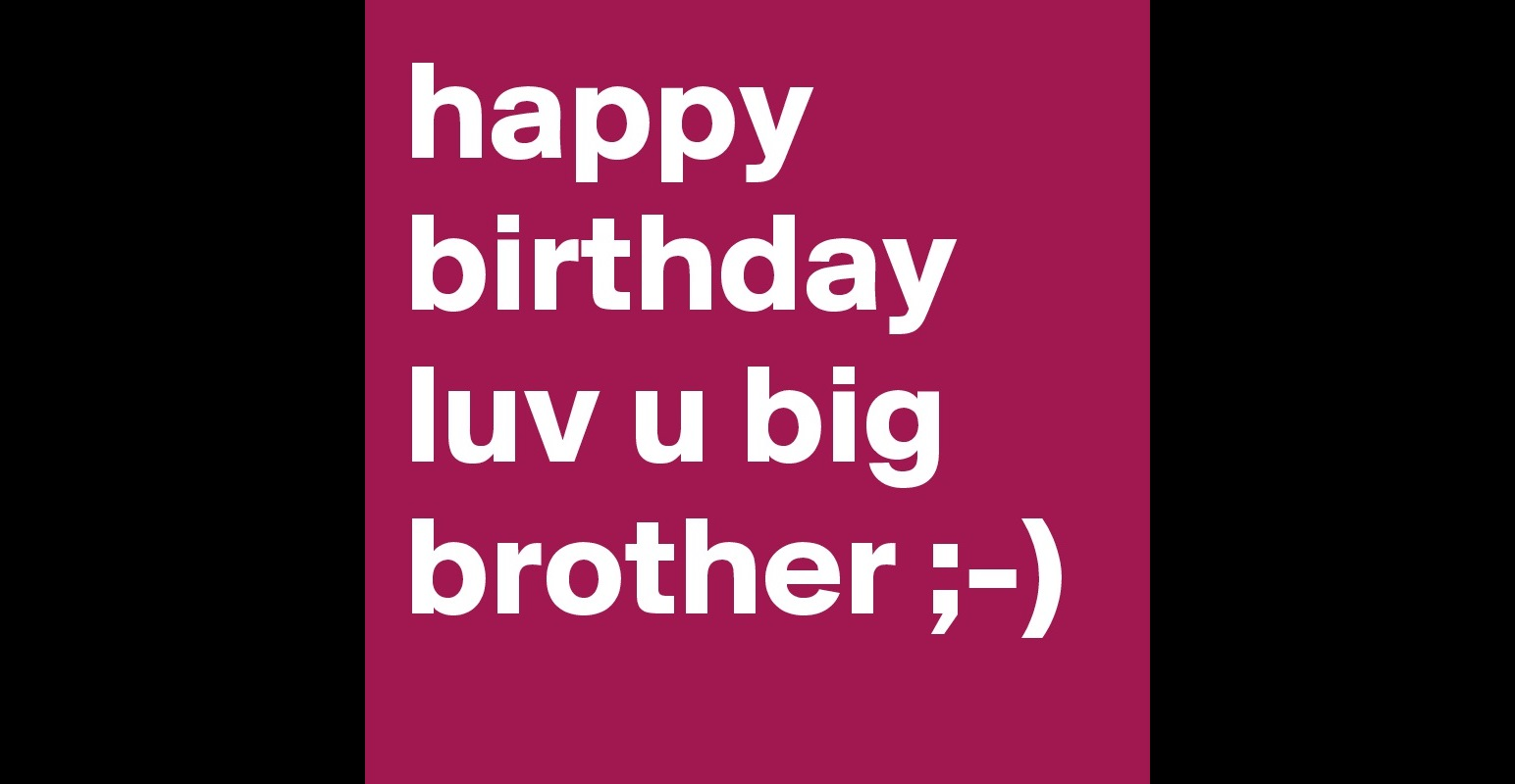 Birthday Cake Images For Big Brother : happy birthday luv u big brother ;-) - Post by adagibson ...