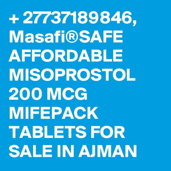+ 27737189846, Masafi®SAFE AFFORDABLE MISOPROSTOL 200 MCG MIFEPACK TABLETS FOR SALE IN AJMAN