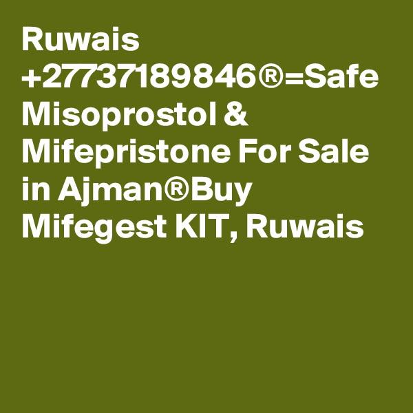 Ruwais  +27737189846®=Safe Misoprostol & Mifepristone For Sale in Ajman®Buy Mifegest KIT, Ruwais