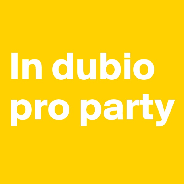 In dubio pro party