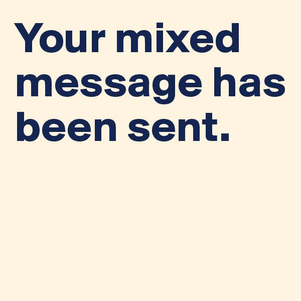 Your mixed message has been sent.