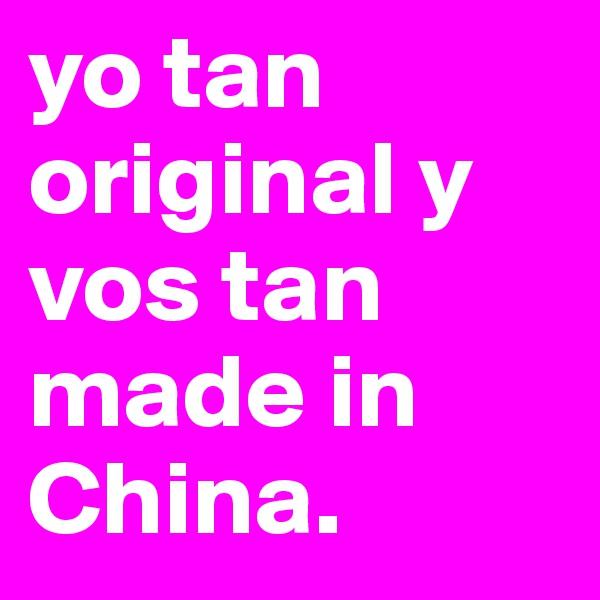 yo tan original y vos tan made in China.