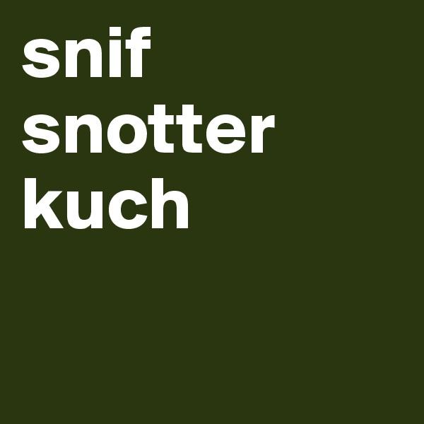 snif snotter kuch