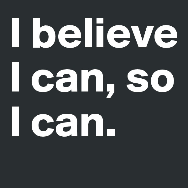 I believe I can, so I can.