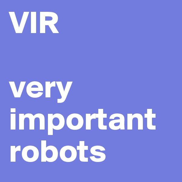 VIR  very important  robots