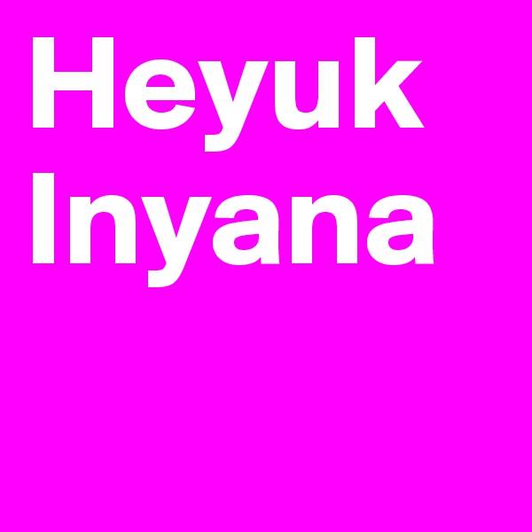 Heyuk Inyana