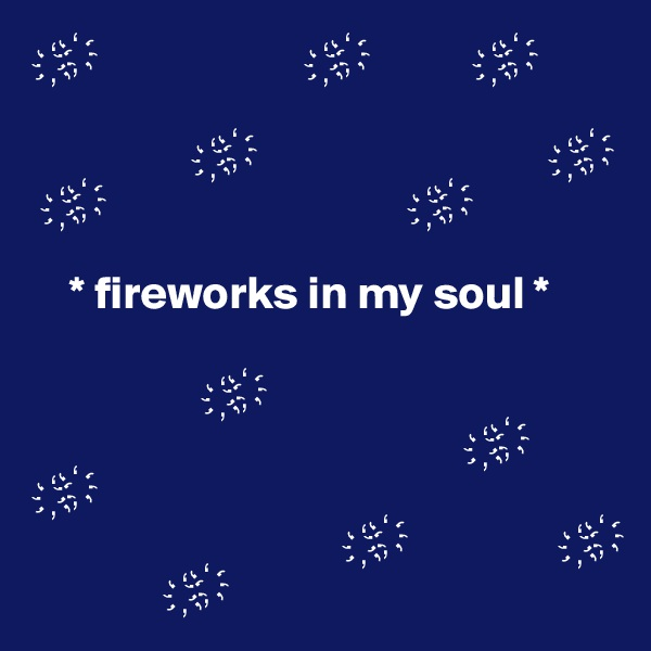 ??                       ??            ??                     ??                                ??   ??                                 ??      * fireworks in my soul *                     ??                                                ??  ??                                   ??                 ??                ??