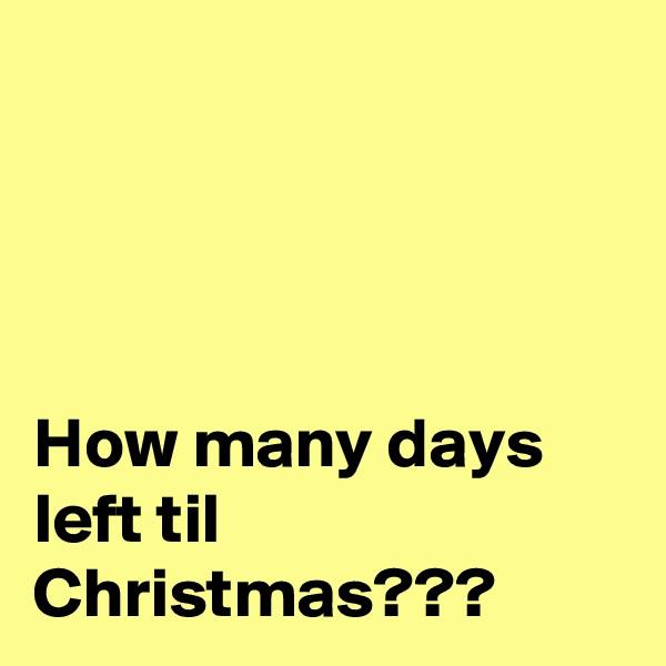 How many days left til Christmas???