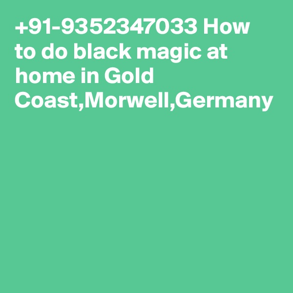 +91-9352347033 How to do black magic at home in Gold Coast,Morwell,Germany
