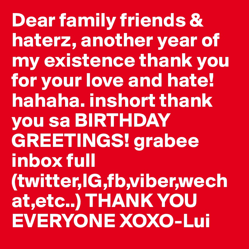 Dear family friends haterz another year of my existence thank you dear family friends haterz another year of my existence thank you for your love and m4hsunfo