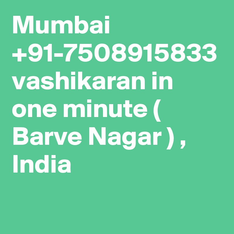 Mumbai +91-7508915833 vashikaran in one minute ( Barve Nagar ) , India