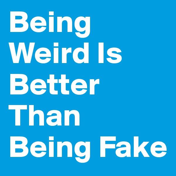 Being Weird Is Better Than Being Fake