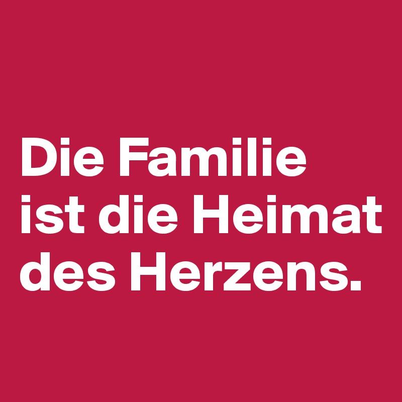 Die Familie ist die Heimat des Herzens. - Post by againandagain on ...