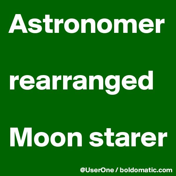 Astronomer  rearranged  Moon starer
