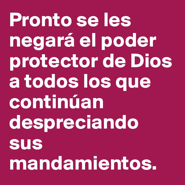 Pronto se les negará el poder protector de Dios a todos los que continúan despreciando sus mandamientos.