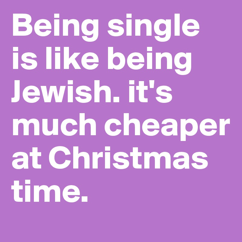 christmas jewish single men Jewish singles nyc is dedicated to creating innovative and interesting experiences for jewish singles in nyc events include functions at bars and clubs, dinner parties, broadway shows, music festival.