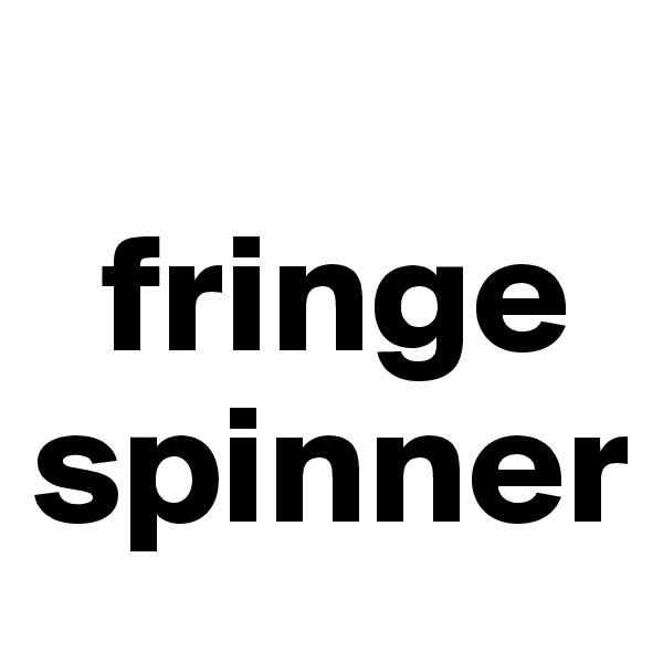 fringe spinner