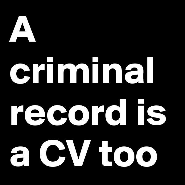 A criminal record is a CV too