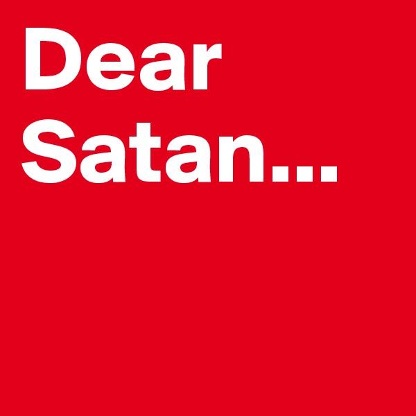 Dear Satan...