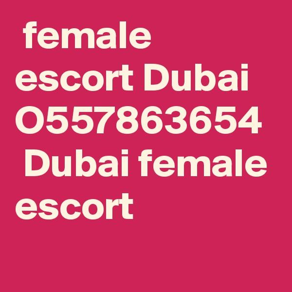 female escort Dubai   O557863654  Dubai female escort